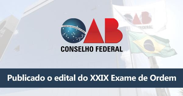 Publicado o edital do XXIX Exame deOrdem